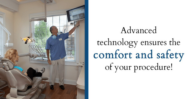 Advanced technology ensures the comfort and safety of your procedure!