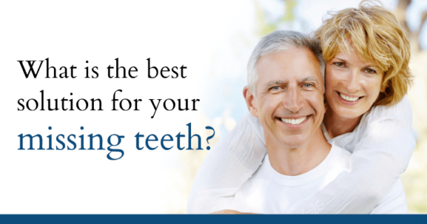 What is the best solution for your missing teeth?